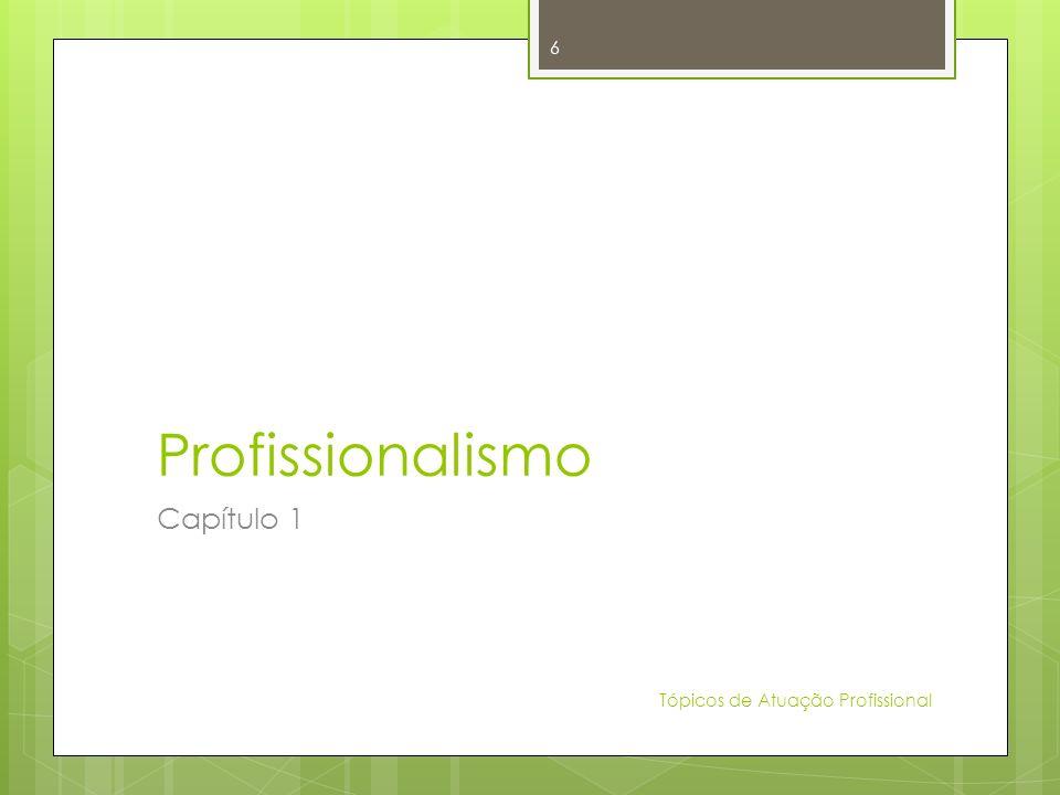 Profissionalismo Capítulo 1 Tópicos de Atuação Profissional