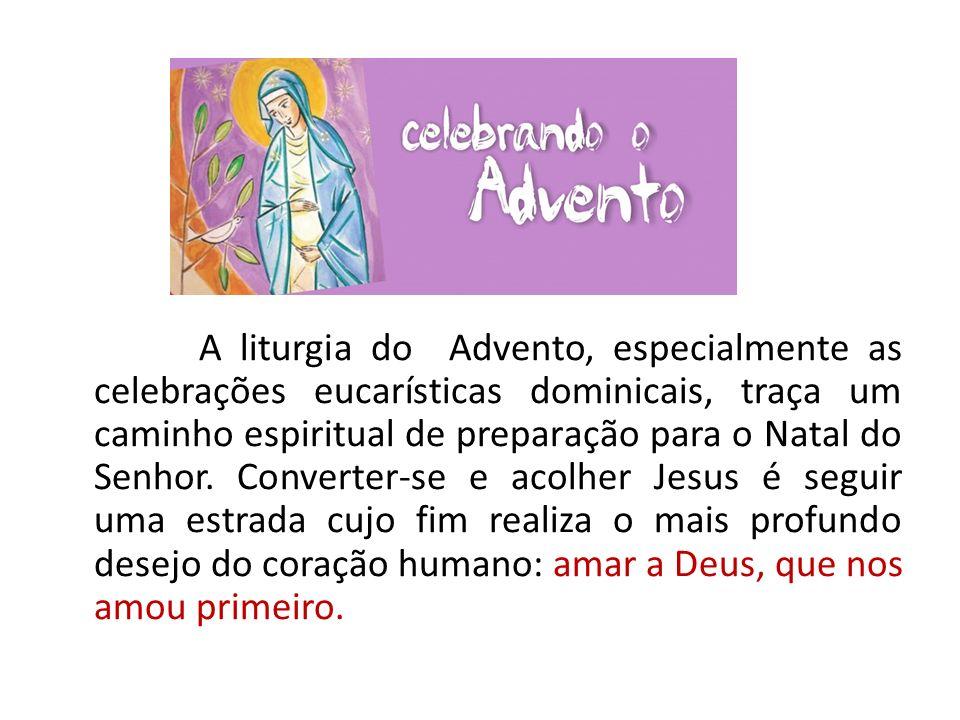 A liturgia do Advento, especialmente as celebrações eucarísticas dominicais, traça um caminho espiritual de preparação para o Natal do Senhor.