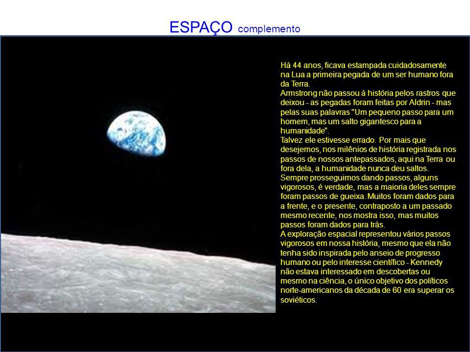 ESPAÇO complemento Há 44 anos, ficava estampada cuidadosamente na Lua a primeira pegada de um ser humano fora da Terra.