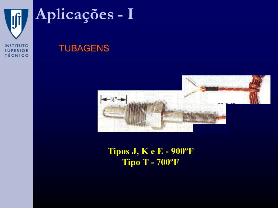 Aplicações - I TUBAGENS Tipos J, K e E - 900ºF Tipo T - 700ºF
