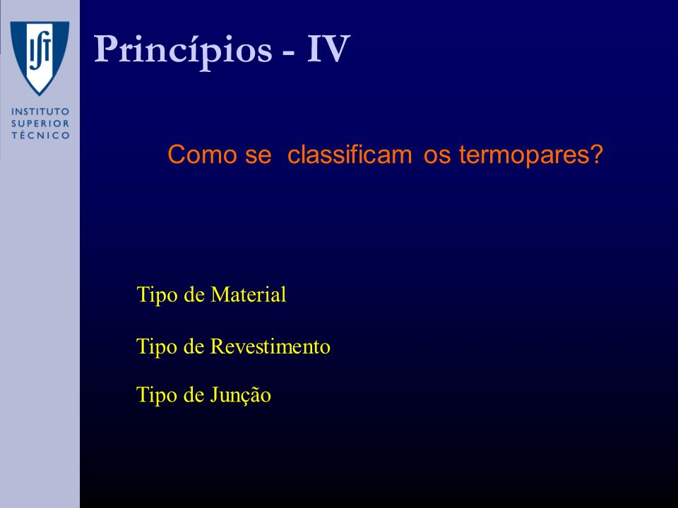 Princípios - IV Como se classificam os termopares Tipo de Material