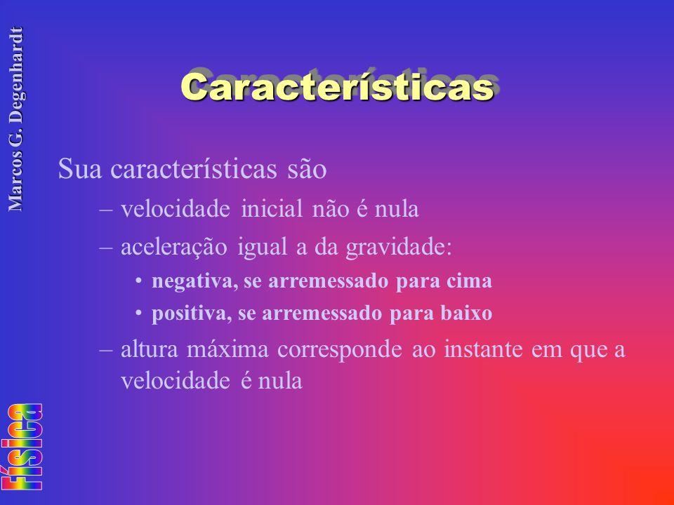 Características Sua características são velocidade inicial não é nula