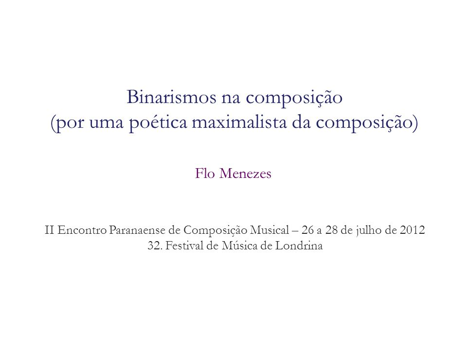 Binarismos na composição (por uma poética maximalista da composição)