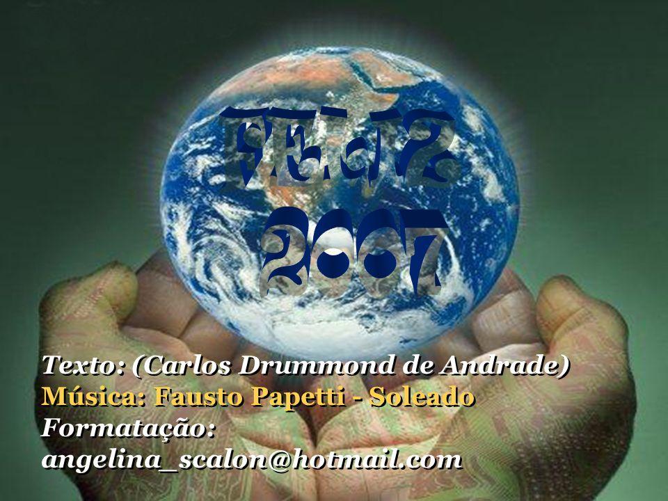 FELIZ 2007 Texto: (Carlos Drummond de Andrade)