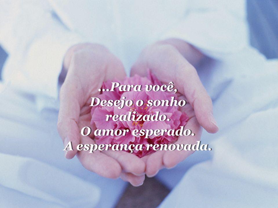 Para você, Desejo o sonho realizado. O amor esperado