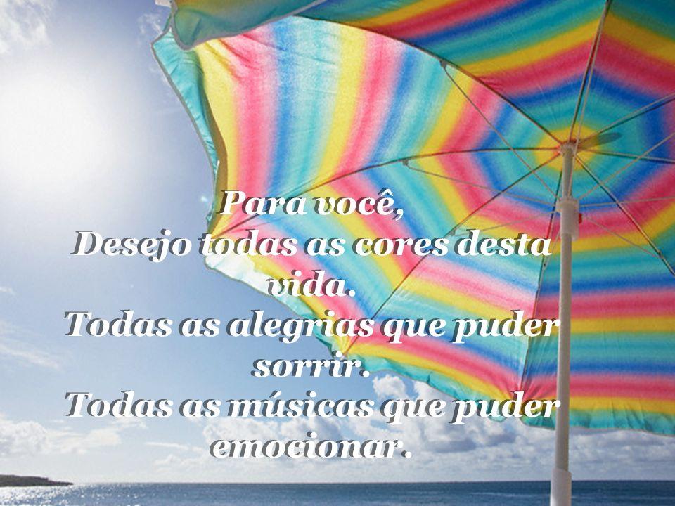 Para você, Desejo todas as cores desta vida