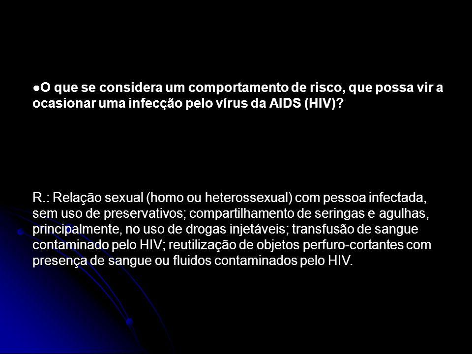 ●O que se considera um comportamento de risco, que possa vir a ocasionar uma infecção pelo vírus da AIDS (HIV)