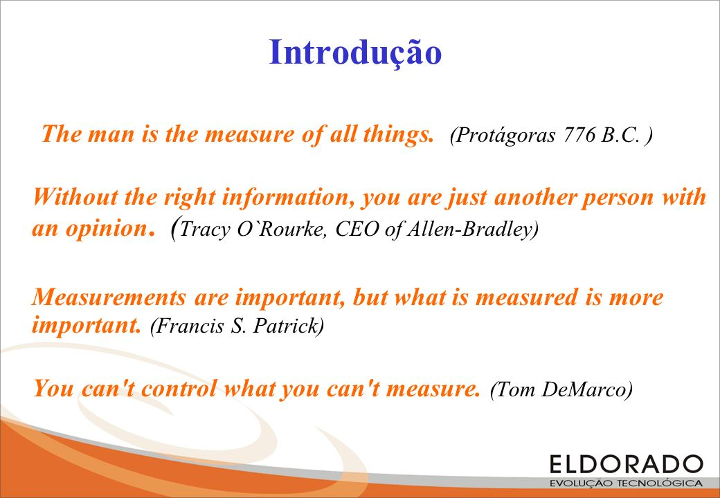 Introdução The man is the measure of all things. (Protágoras 776 B.C. )