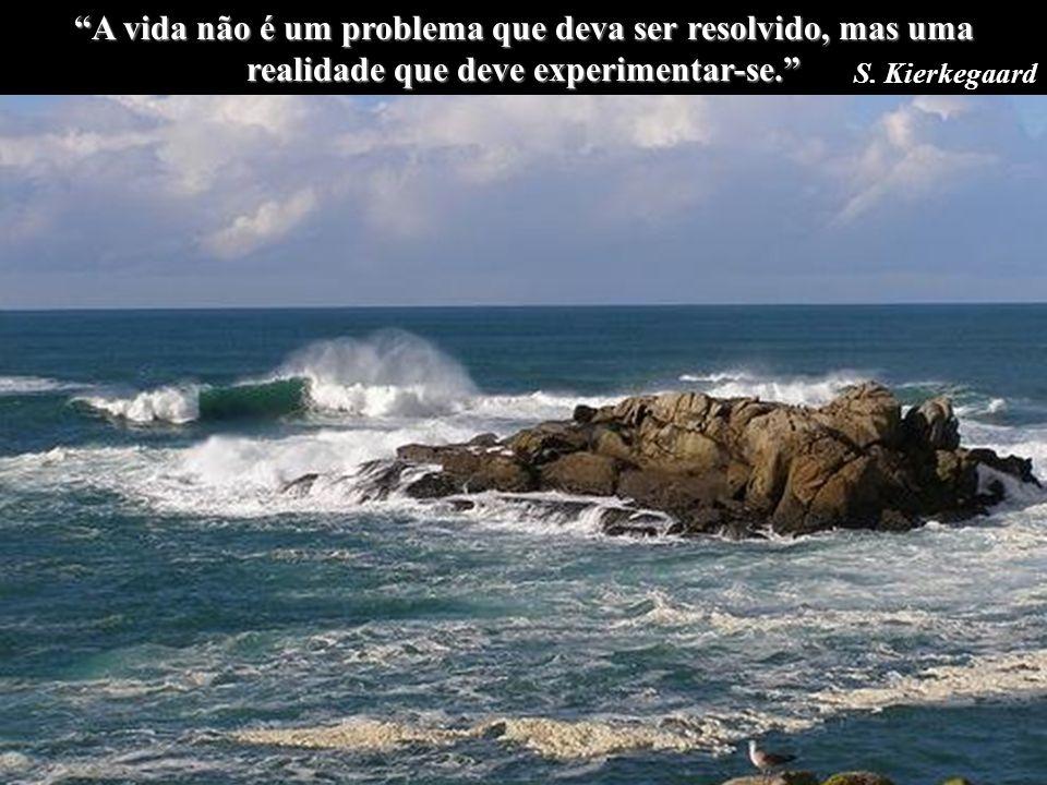 A vida não é um problema que deva ser resolvido, mas uma realidade que deve experimentar-se.