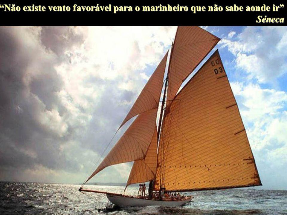 Não existe vento favorável para o marinheiro que não sabe aonde ir Séneca