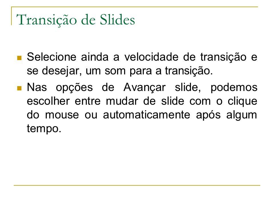 Transição de Slides Selecione ainda a velocidade de transição e se desejar, um som para a transição.