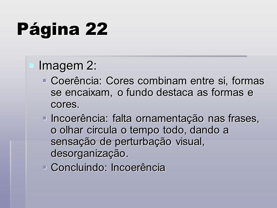 Página 22 Página 22. Imagem 2: Coerência: Cores combinam entre si, formas se encaixam, o fundo destaca as formas e cores.