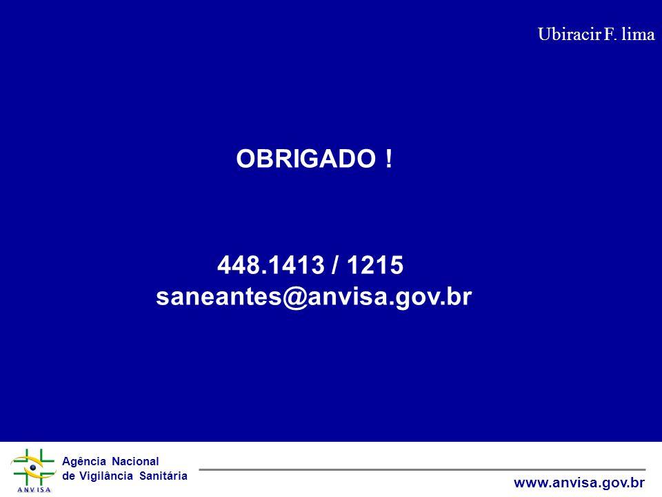 OBRIGADO ! 448.1413 / 1215 saneantes@anvisa.gov.br
