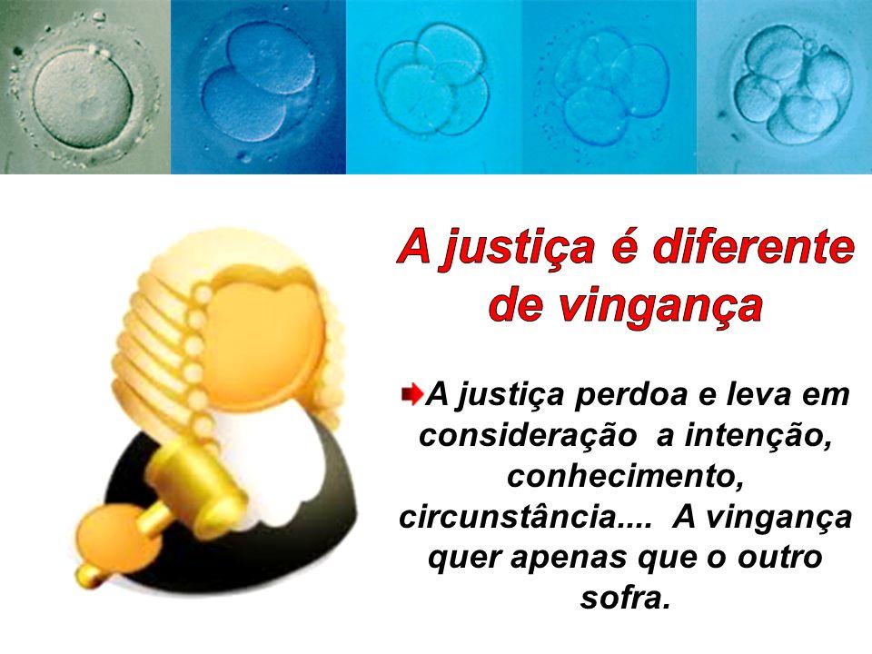 A justiça é diferente de vingança