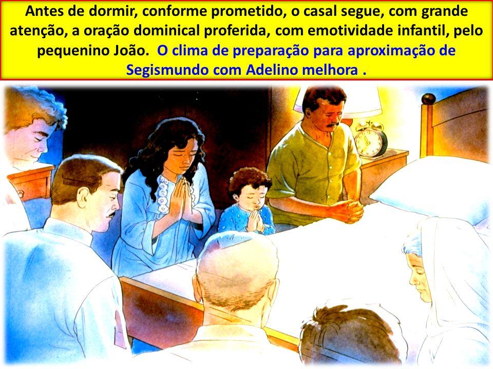Antes de dormir, conforme prometido, o casal segue, com grande atenção, a oração dominical proferida, com emotividade infantil, pelo pequenino João.