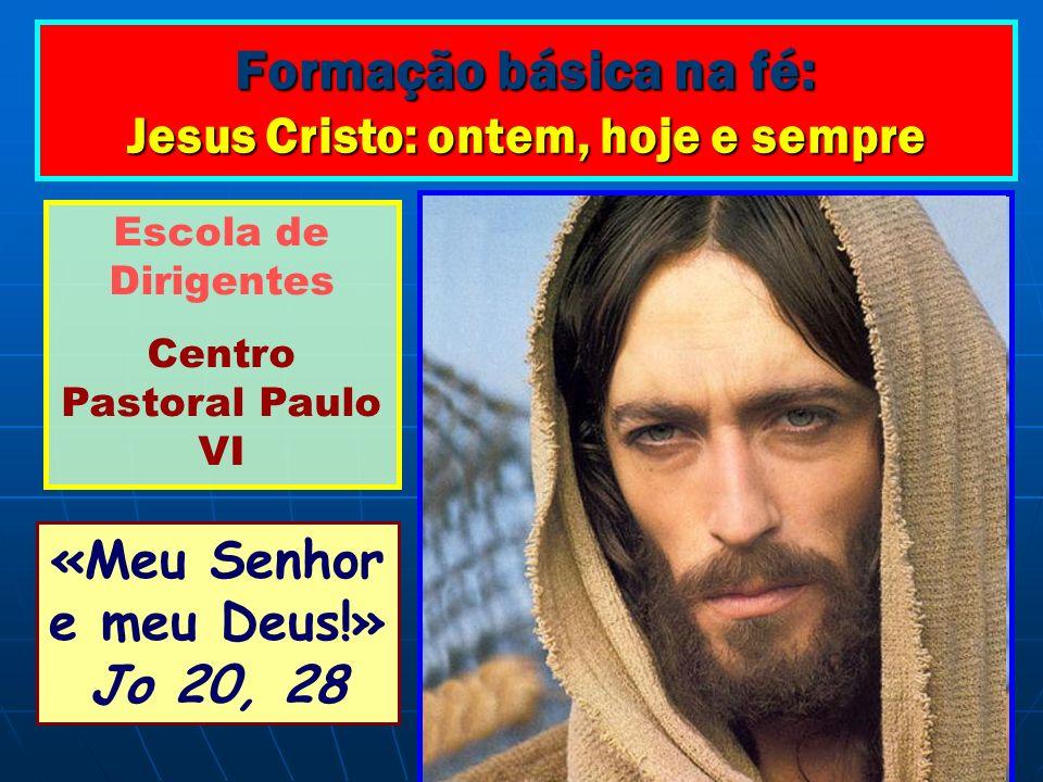 Formação básica na fé: Jesus Cristo: ontem, hoje e sempre