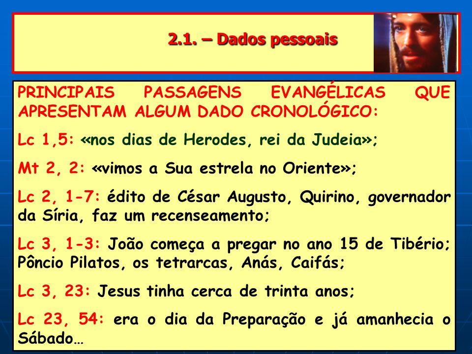2.1. – Dados pessoais PRINCIPAIS PASSAGENS EVANGÉLICAS QUE APRESENTAM ALGUM DADO CRONOLÓGICO: Lc 1,5: «nos dias de Herodes, rei da Judeia»;