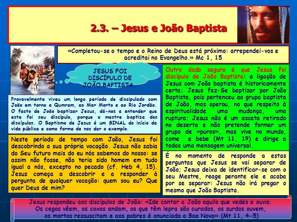 JESUS FOI DISCÍPULO DE JOÃO BAPTISTA…