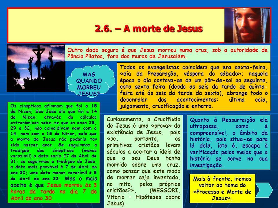 2.6. – A morte de Jesus Outro dado seguro é que Jesus morreu numa cruz, sob a autoridade de Pôncio Pilatos, fora dos muros de Jerusalém.