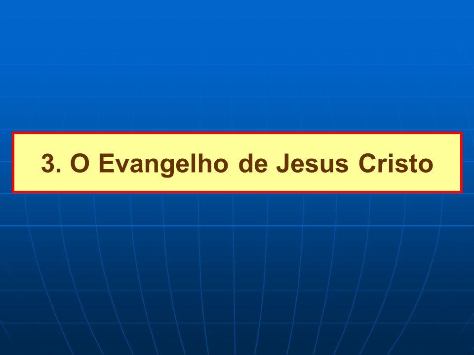 3. O Evangelho de Jesus Cristo