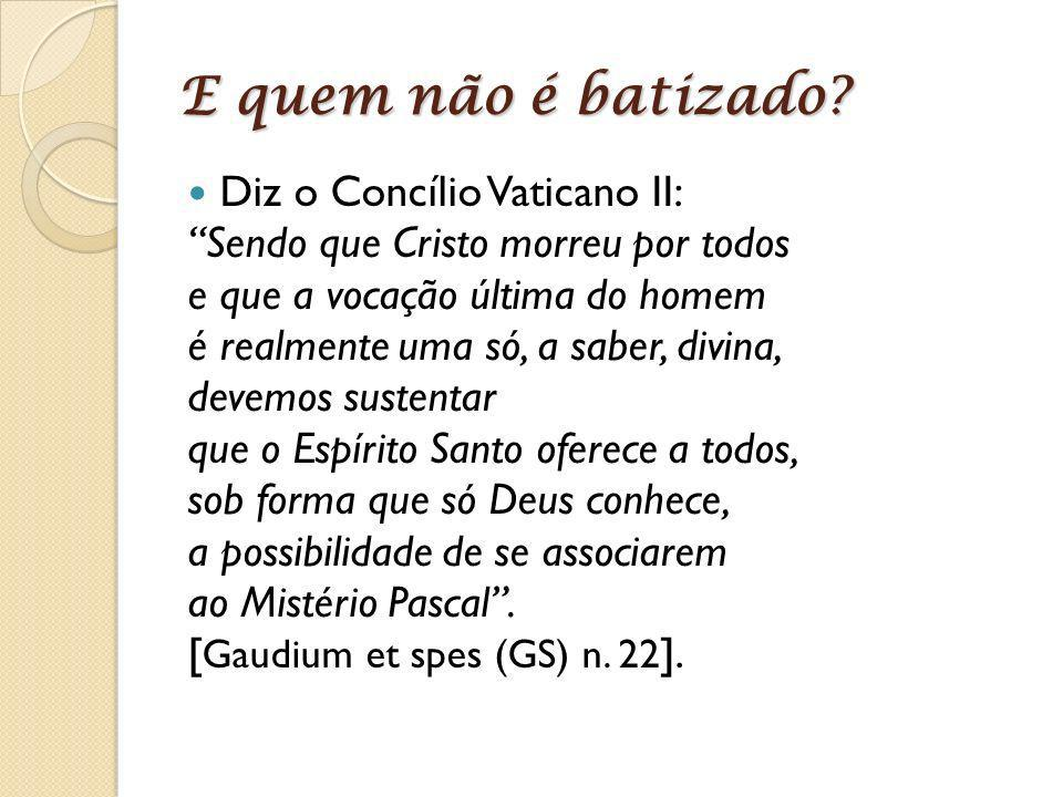 E quem não é batizado Diz o Concílio Vaticano II: