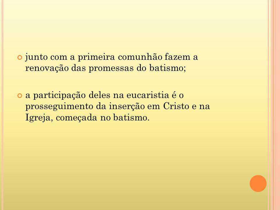 junto com a primeira comunhão fazem a renovação das promessas do batismo;