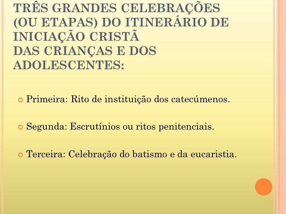 TRÊS GRANDES CELEBRAÇÕES (OU ETAPAS) DO ITINERÁRIO DE INICIAÇÃO CRISTÃ DAS CRIANÇAS E DOS ADOLESCENTES:
