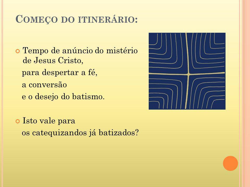 Começo do itinerário: Tempo de anúncio do mistério de Jesus Cristo,