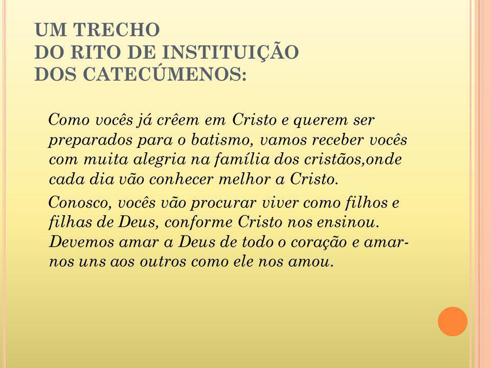 UM TRECHO DO RITO DE INSTITUIÇÃO DOS CATECÚMENOS: