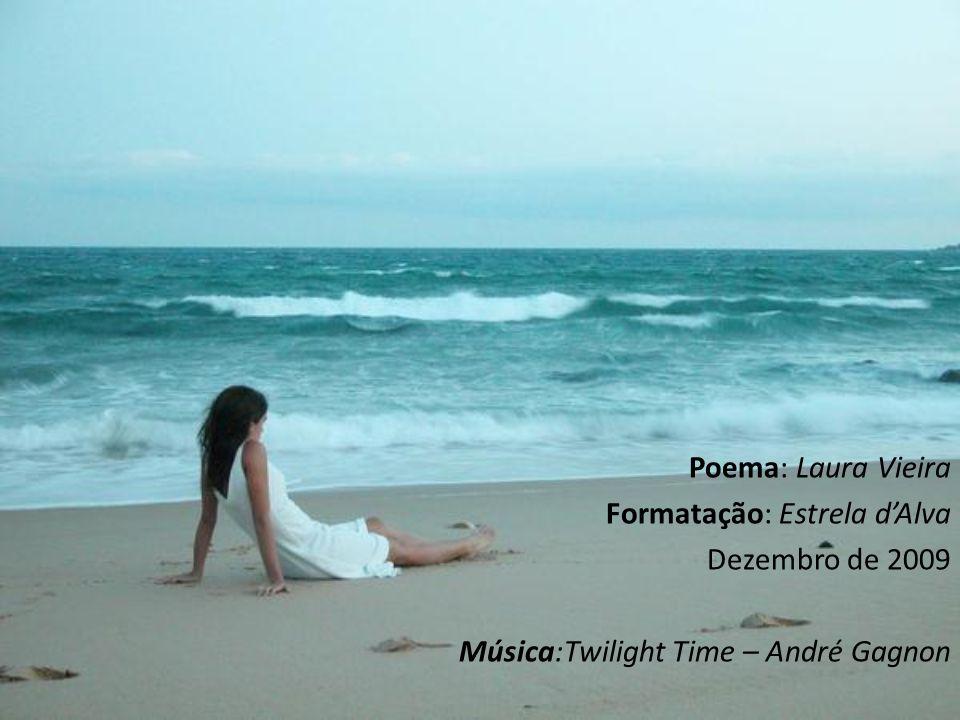 Poema: Laura Vieira Formatação: Estrela d'Alva Dezembro de 2009 Música:Twilight Time – André Gagnon