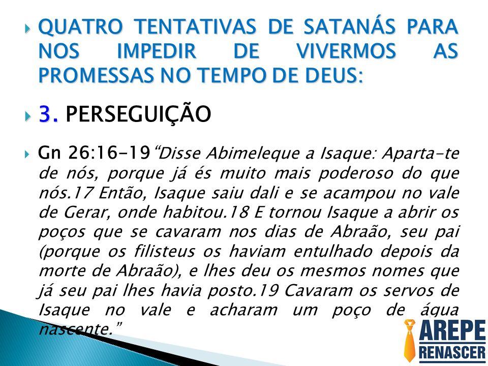 QUATRO TENTATIVAS DE SATANÁS PARA NOS IMPEDIR DE VIVERMOS AS PROMESSAS NO TEMPO DE DEUS:
