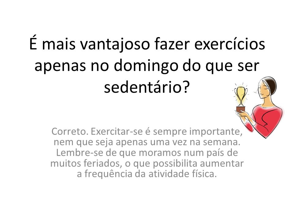 É mais vantajoso fazer exercícios apenas no domingo do que ser sedentário