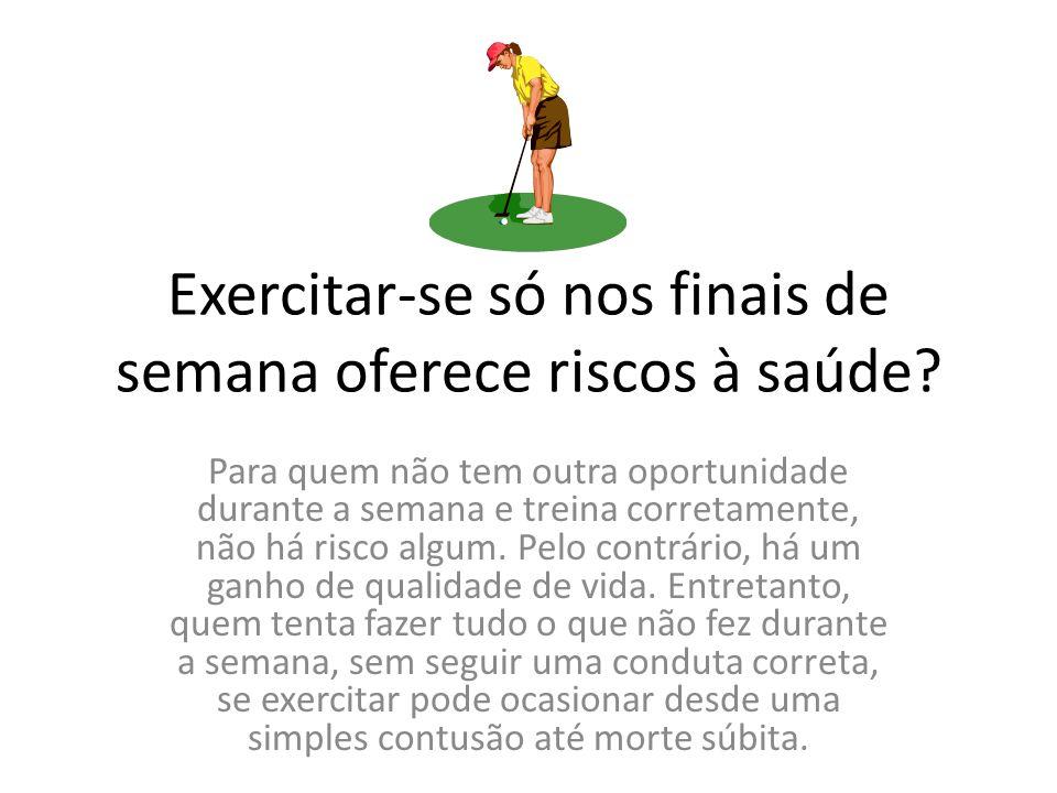 Exercitar-se só nos finais de semana oferece riscos à saúde
