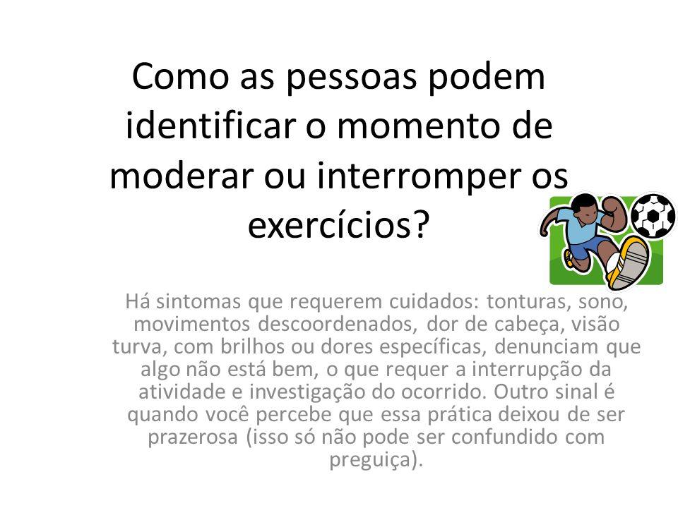 Como as pessoas podem identificar o momento de moderar ou interromper os exercícios