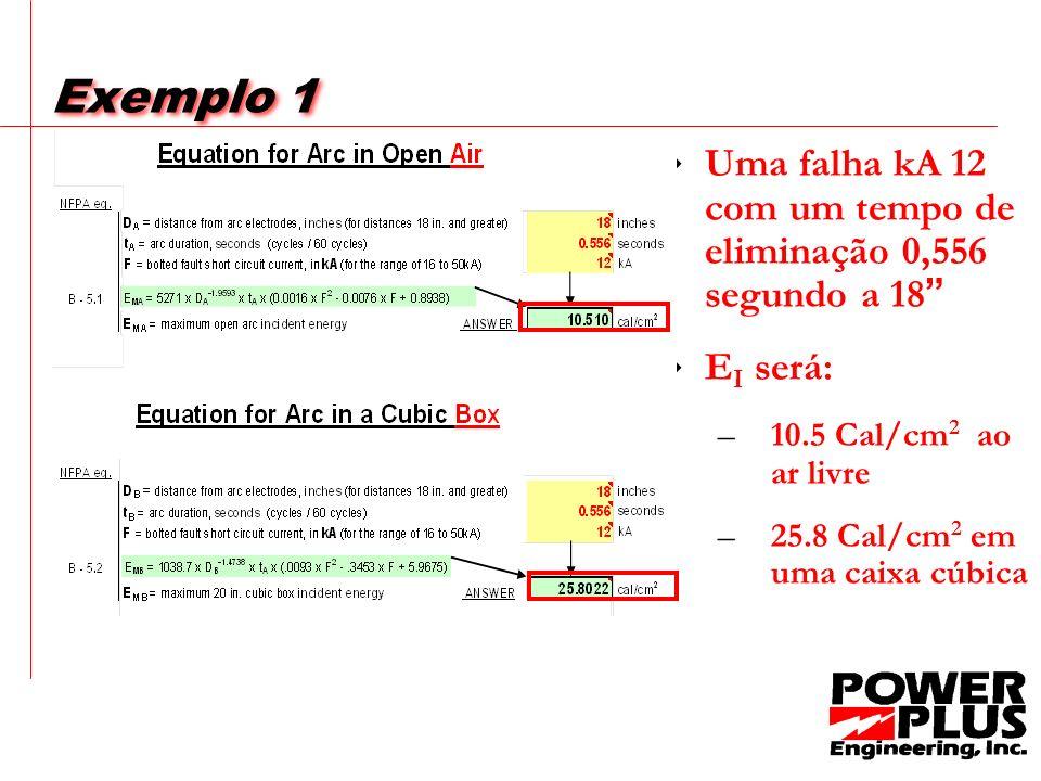 Exemplo 1 Uma falha kA 12 com um tempo de eliminação 0,556 segundo a 18 EI será: 10.5 Cal/cm2 ao ar livre.