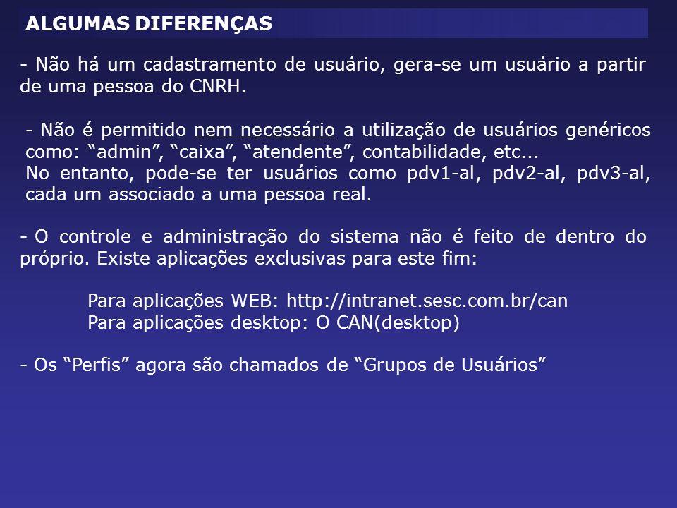 ALGUMAS DIFERENÇAS - Não há um cadastramento de usuário, gera-se um usuário a partir de uma pessoa do CNRH.