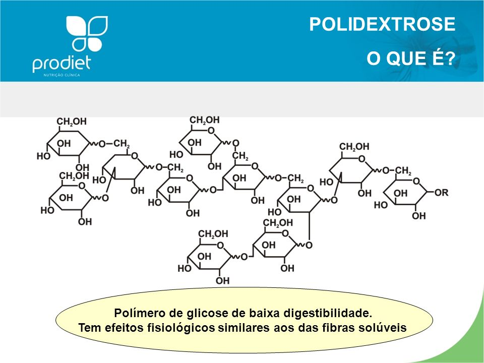 POLIDEXTROSE O QUE É Polímero de glicose de baixa digestibilidade.