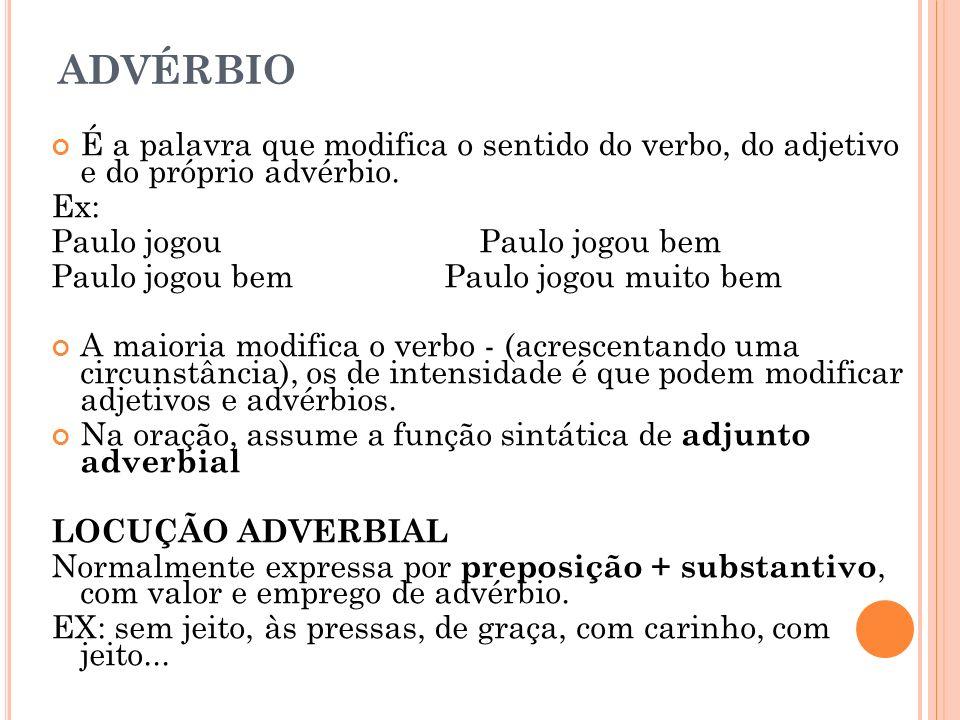 ADVÉRBIO É a palavra que modifica o sentido do verbo, do adjetivo e do próprio advérbio. Ex: