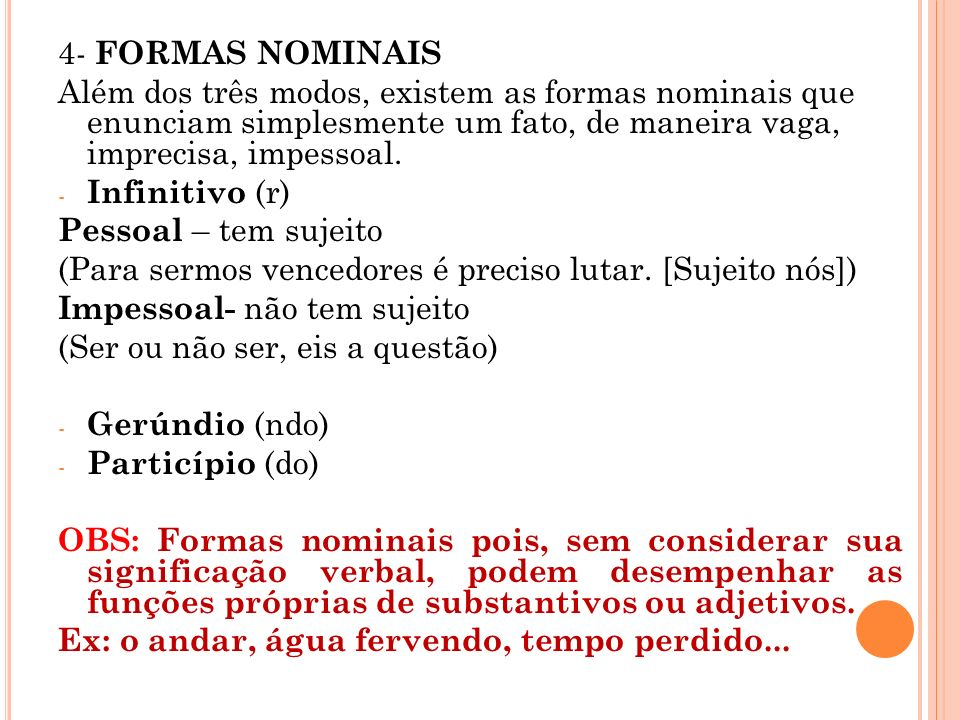 4- FORMAS NOMINAIS Além dos três modos, existem as formas nominais que enunciam simplesmente um fato, de maneira vaga, imprecisa, impessoal.