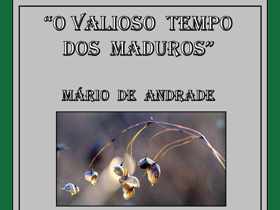 O Valioso Tempo Dos Maduros Mário de Andrade