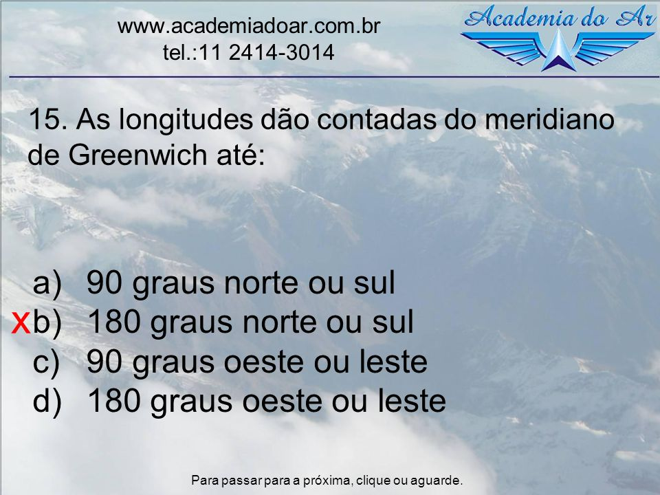 15. As longitudes dão contadas do meridiano de Greenwich até:
