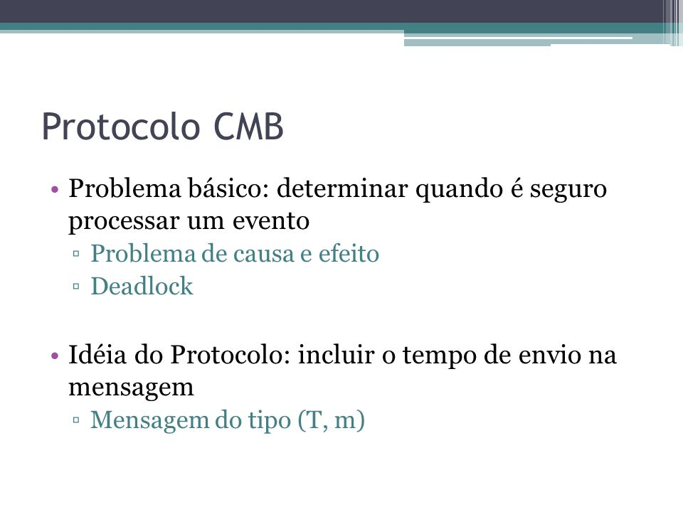 Protocolo CMB Problema básico: determinar quando é seguro processar um evento. Problema de causa e efeito.