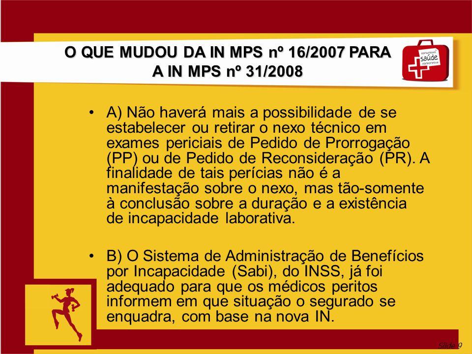 O QUE MUDOU DA IN MPS nº 16/2007 PARA A IN MPS nº 31/2008