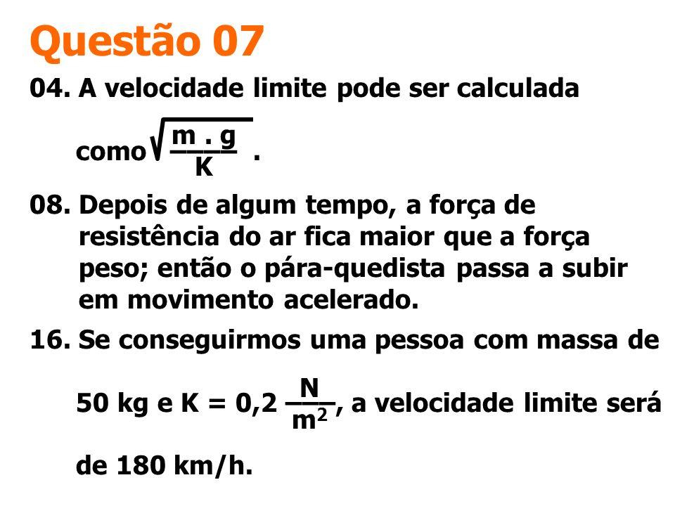 Questão 07 04. A velocidade limite pode ser calculada como –––– .