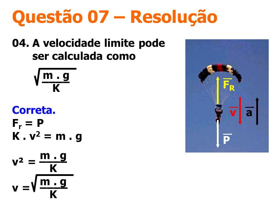 Questão 07 – Resolução 04. A velocidade limite pode ser calculada como –––– FR. P. v. a. m . g.