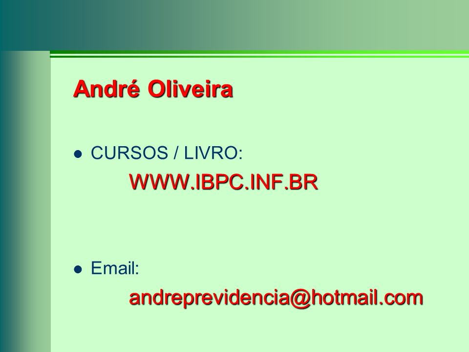 André Oliveira CURSOS / LIVRO: WWW.IBPC.INF.BR Email: