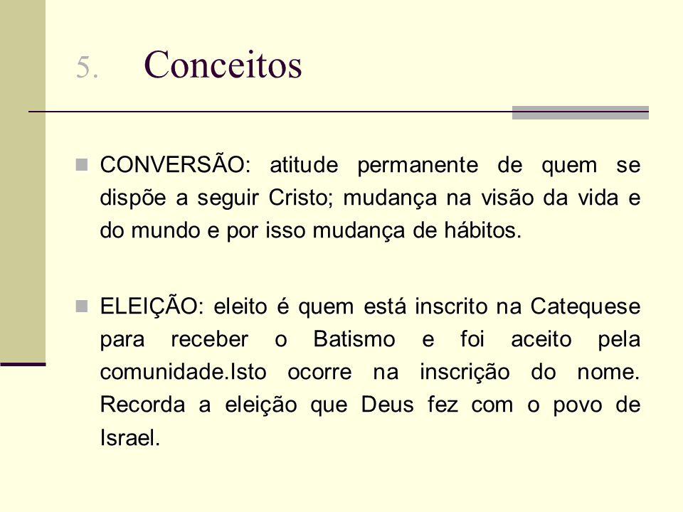 5. Conceitos CONVERSÃO: atitude permanente de quem se dispõe a seguir Cristo; mudança na visão da vida e do mundo e por isso mudança de hábitos.