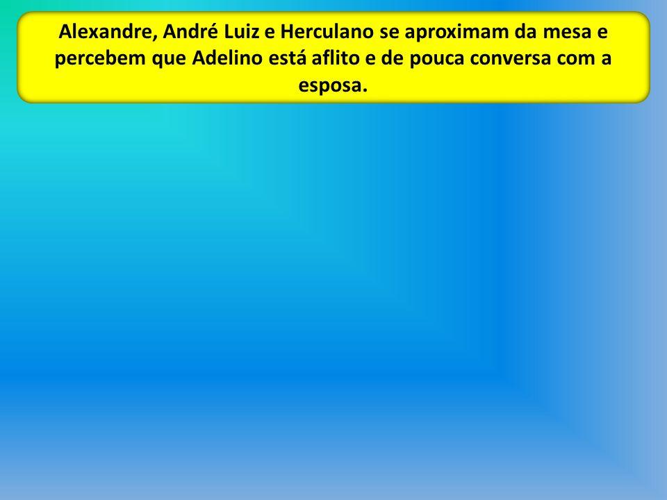 Alexandre, André Luiz e Herculano se aproximam da mesa e percebem que Adelino está aflito e de pouca conversa com a esposa.