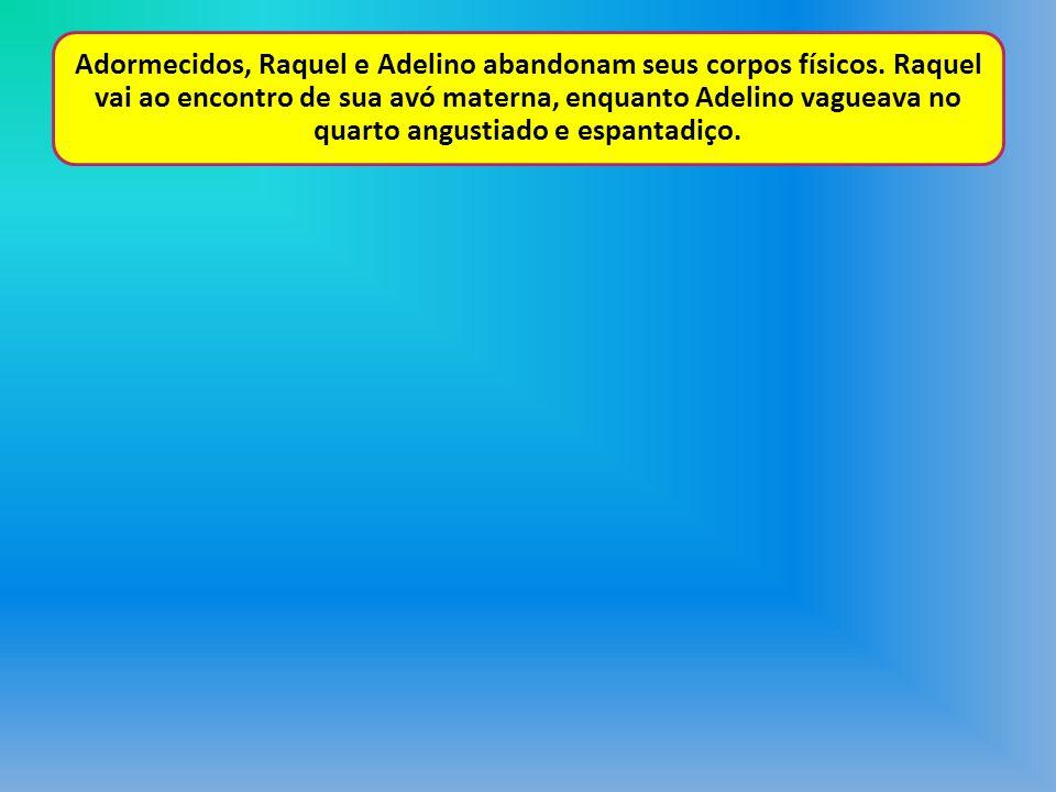 Adormecidos, Raquel e Adelino abandonam seus corpos físicos
