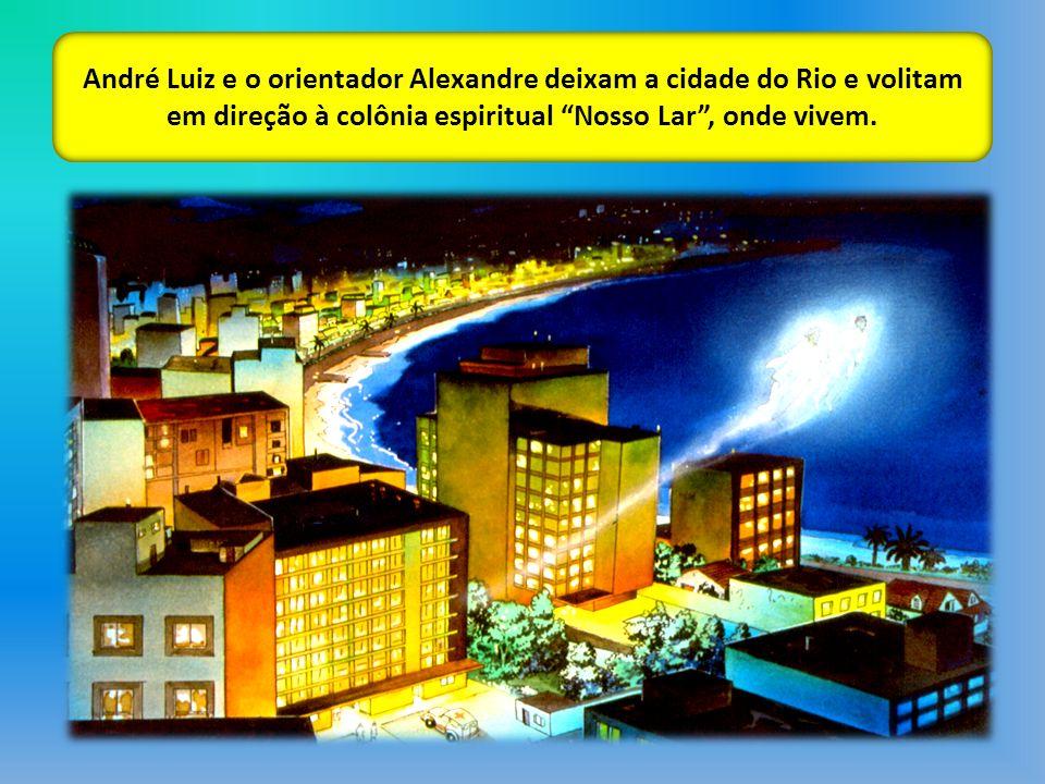 André Luiz e o orientador Alexandre deixam a cidade do Rio e volitam em direção à colônia espiritual Nosso Lar , onde vivem.